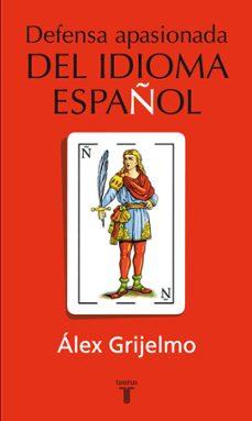 defensa apasionada del idioma (2ª ed.)-alex grijelmo-9788430600342