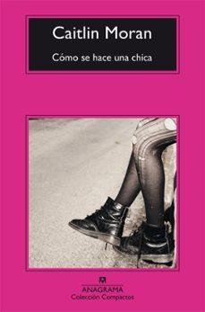 Mejores libros descarga pdf COMO SE HACE UNA CHICA 9788433978042 de CAITLIN MORAN en español
