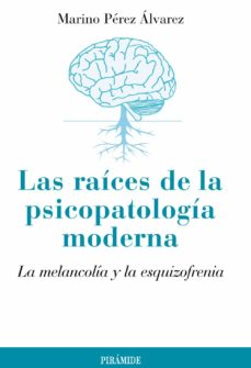 Descargar LAS RAICES DE LA PSICOPATOLOGIA MODERNA: LA MELANCOLIA Y LA ESQUI ZOFRENIA gratis pdf - leer online