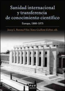 Descargar libros goodreads SANIDAD INTERNACIONAL Y TRANSFERENCIA DE CONOCIMIENTO CIENTÍFICO 9788437097442 CHM en español de JOSEP LLUIS BARONA VILAR, XIMO GUILLEM-LLOBAT