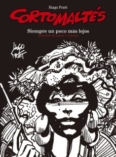 Descargar libros de texto en pdf CORTO MALTES: SIEMPRE UN POCO MAS LEJOS (ED. BLANCO Y NEGRO) de HUGO PRATT 9788467939842 (Spanish Edition)