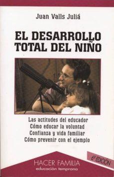 Relaismarechiaro.it El Desarrollo Total Del Niño (Contiene: Las Actitudes Del Educado R; Como Educar La Voluntad; Confianza Y Vida Familiar; Como Prevenir Con El Ejemplo) (6ª Ed.) Image