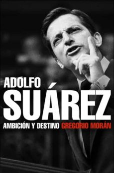 Premioinnovacionsanitaria.es Adolfo Suarez: Ambicion Y Destino Image