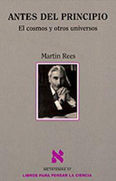 antes del principio: el cosmos y otros universos-martin rees-9788483106242
