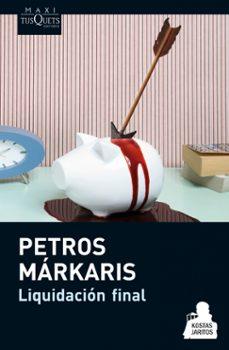 El mejor vendedor de libros electrónicos pdf descarga gratuita LIQUIDACION FINAL 9788483837542 de PETROS MARKARIS