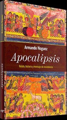 Descargador gratuito de libros de google APOCALIPSIS. RELATO, HISTORIA Y MENSAJE DE RESISTENCIA (Literatura española) de ARMANDO NOGUEZ PDF PDB CHM 9788490735442