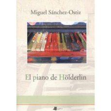 Rapidshare descargar libros en pdf EL PIANO DE HÖLDERLIN 9788491720942 en español DJVU FB2 de MIGUEL SANCHEZ-OSTIZ