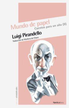 Libros descargables gratis en línea MUNDO DE PAPEL: CUENTOS PARA UN AÑO II en español de LUIGI PIRANDELLO iBook ePub PDB