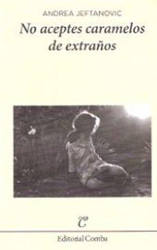 Descargar ebook for j2ee NO ACEPTES CARAMELOS DE EXTRAÑOS 9788494252242 (Literatura española) CHM RTF de ANDREA JEFTANOVIC