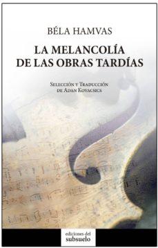 Descargar LA MELANCOLIA DE LAS OBRAS TARDIAS gratis pdf - leer online