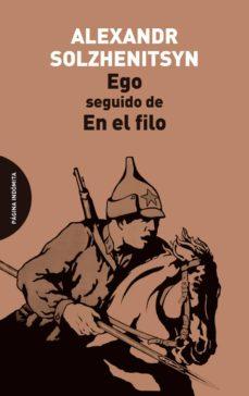 Buscar ebooks descargar EGO, SEGUIDO DE EN EL FILO MOBI iBook CHM 9788494481642 in Spanish de ALEXANDER SOLZHENITSYN
