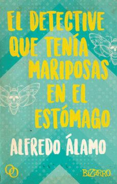 Descargar archivo  gratis ebook EL DETECTIVE QUE TENÍA MARIPOSAS EN EL ESTÓMAGO (Spanish Edition)  de ALFREDO ÁLAMO 9788494756542