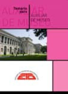 temario para auxiliar de museo (4ª ed.): historia cultural, historia de los museos y museologia-9788494760242