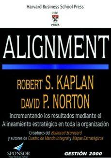 alignment: como alinear la organizacion a la estrategia a traves del cuadro de mando integral-robert s. kaplan-david p. norton-9788496612242