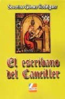 EL ESCRIBANO DEL CANCILLER - SEVERINO GOMEZ RODRIGUEZ | Adahalicante.org