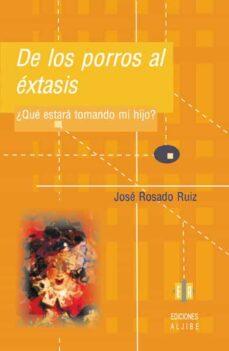 Descarga de libros electrónicos gratuitos DE LOS PORROS AL EXTASIS ¿QUE ESTARA TOMANDO MIS HIJOS? 9788497002042 de JOSE ROSADO RUIZ CHM