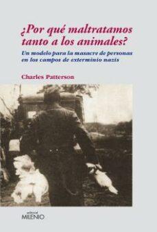 Gratis para descargar libros de audio para mp3. ¿POR QUE MALTRATAMOS TANTO A LOS ANIMALES? UN MODELO PARA LA MASA CRE DE PERSONAS EN LOS CAMPOS DE EXTERMINIO NAZIS 9788497432542 (Spanish Edition)