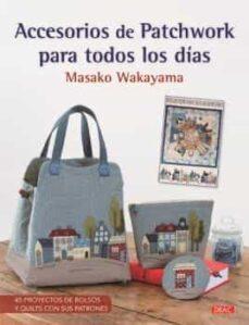 Descargas libros en cinta ACCESORIOS DE PATCHWORK PARA TODOS LOS DÍAS  de MASAKO WAKAYAMA 9788498745542 (Literatura española)