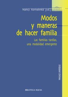 modos y maneras de hacer familia: las familias tardias, una modal idad emergente-nancy konvalinka-9788499404042