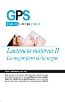 Descargar libros google LACTANCIA MATERNA II: LO MEJOR PARA EL/LA MEJOR de MARTA ZAMORA PASADAS 9788499765242