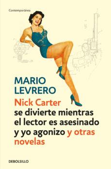 Audiolibros gratuitos para descarga móvil NICK CARTER (SE DIVIERTE MIENTRAS EL LECTOR ES ASESINADO Y YO AGO NIZO)Y OTRAS NOVELAS de MARIO LEVRERO in Spanish 9788499899442 CHM