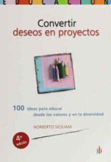 CONVERTIR DESEOS EN PROYECTOS: 100 IDEAS PARA EDUCAR DESDE LOS VA LORES - NORBERTO SICILIANI |