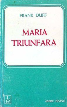 MARIA TRIUNFARA - FRANK DUFF | Triangledh.org