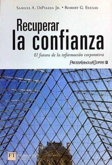 RECUPERAR LA CONFIANZA. EL FUTURO DE LA INFORMACION CORPORATIVA - SAMUEL A. DIPIAZZA; ROBERT G. ECCLES | Triangledh.org