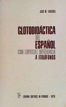 GLOTODIDÁCTICA DEL ESPAÑOL CON ESPECIAL REFERENCIA A ITALÓFONOS. - JOSÉ MARÍA, SAUSSOL | Adahalicante.org