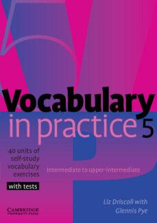 Descargas gratuitas de archivos de libros electrónicos VOCABULARY IN PRACTICE 5: 40 UNITS OF SELF-STUDY VOCABULARY EXERC ICES 9780521601252 de LIZ DRISCOLL (Literatura española)