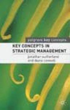 key concepts in strategic management-jonathan sutherland-diane canwell-9781403921352