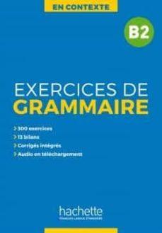 Descargar EXERCICES DE GRAMMAIRE EN CONTEXTE B2: EN CONTEXTE gratis pdf - leer online