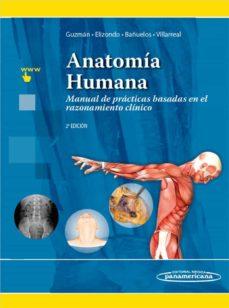 Descargar libros de texto en ingles ANATOMÍA HUMANA: MANUAL DE PRÁCTICAS BASADAS EN EL RAZONAMIENTO CLINICO (2ª ED.) de SANTOS GUZMÁN LÓPEZ / RODRIGO E. ELIZONDO-OMAÑA / MAURICIO BAÑUELOS RIZO / ELIUD ENRIQUE VILLARREAL SILVA 9786078546152