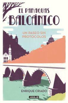 Electrónica e libros descarga gratuita EL PARAGUAS BALCANICO: UN PASEO SIN PROTOCOLOS 9788403519152 (Literatura española)