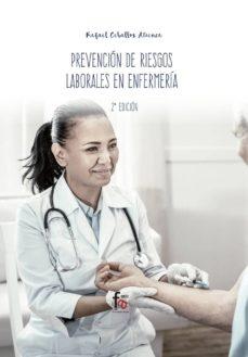Descargar libro pdf djvu PREVENCIÓN DE RIESGOS LABORALES EN ENFERMERIA (2ª ED.) PDF MOBI de RAFAEL CEBALLOS ATIENZA 9788413013152 en español
