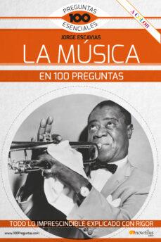 Descargar LA MUSICA EN 100 PREGUNTAS: TODO LO IMPRESCINDIBLE EXPLICADO CON RIGOR gratis pdf - leer online