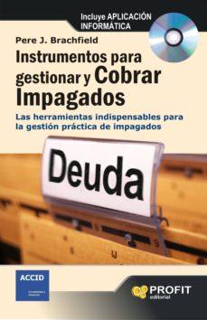 Debatecd.mx Instrumentos Para Gestionar Y Cobrar Impagados: Las Herramientas Indispensables Para La Gestion Practica De Impagados (Incluye Cd) Image