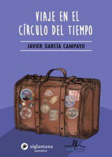 viaje en el círculo del tiempo-javier garcia-campayo-9788416574452