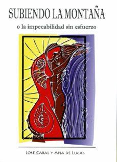 SUBIENDO LA MONTAÑA O LA IMPECABILIDAD SIN ESFUERZO - JOSE CABAL | Triangledh.org