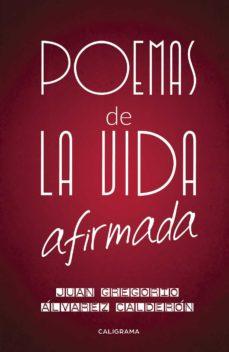 (I.B.D.) POEMAS DE LA VIDA AFIRMADA - JUAN GREGORIO ALVAREZ CALDERON | Triangledh.org