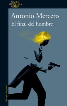 Descarga gratuita de audiolibros en inglés EL FINAL DEL HOMBRE 9788420430652 (Literatura española) PDF de ANTONIO MERCERO
