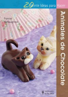 animales de chocolate: 20 ideas para hacer-frances mcnaugton-9788425520952