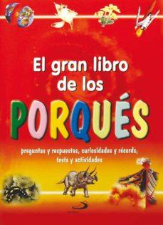 el gran libro de los porques: preguntas y respuestas, curiosidade s y records, tests y actividades-antonella meiani-9788428524452