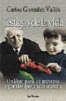testigos de la vida: un libro para los mayores y para los que un dia lo seran-carlos gonzalez valles-9788429315752