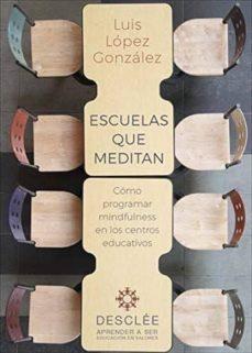 escuelas que meditan: como programar mindfulness en los centros educativos-luis lopez gonzalez-9788433030252