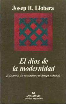 el dios de la modernidad: el desarrollo del nacionalismo en europ a occidental-josep ramon llobera-9788433905352