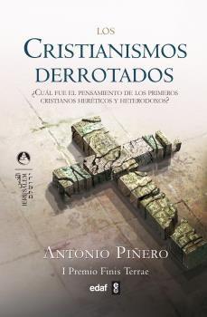los cristianismos derrotados (i premio finis terrae de ensayo)-antonio piñero-9788441420052