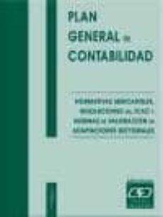 plan general de contabilidad: normativas mercantiles, resolucione s del icac y normas de valoracion de adaptaciones sectoriales (12ª ed.)-9788445411452