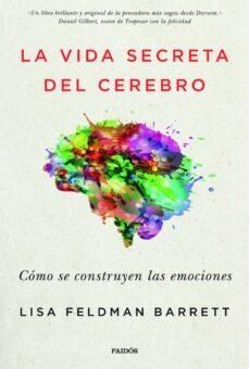 Descargar LA VIDA SECRETA DEL CEREBRO: COMO SE CONSTRUYEN LAS EMOCIONES gratis pdf - leer online
