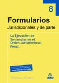 Inmaswan.es Coleccion De Formularios Jurisdiccionales Y De Parte (Vol. Viii: La Ejecucion De Sentencias En El Orden Jurisdiccional Penal) Image